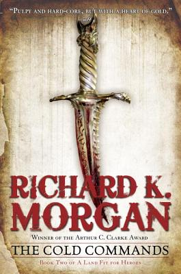 The Cold Commands By Morgan, Richard K.
