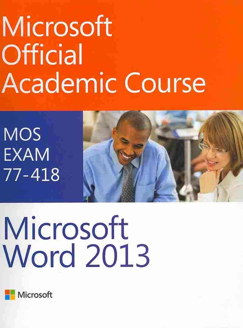 Exam 77-418 Microsoft Word 2013 By Microsoft Official Academic Course (COR)